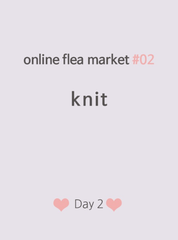 online flea market #02 knit♥ Day2 ♡preview♡ 오후 1시 오픈